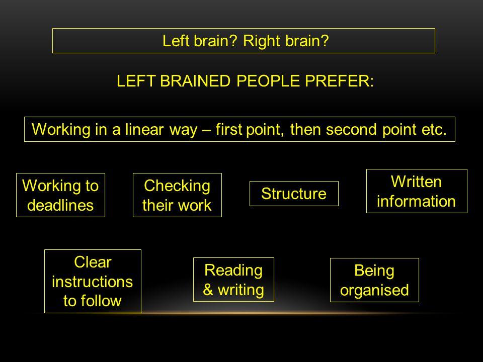 LEFT BRAINED PEOPLE PREFER: