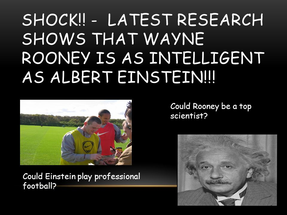 Shock!! - latest research shows that Wayne Rooney is as intelligent as Albert Einstein!!!