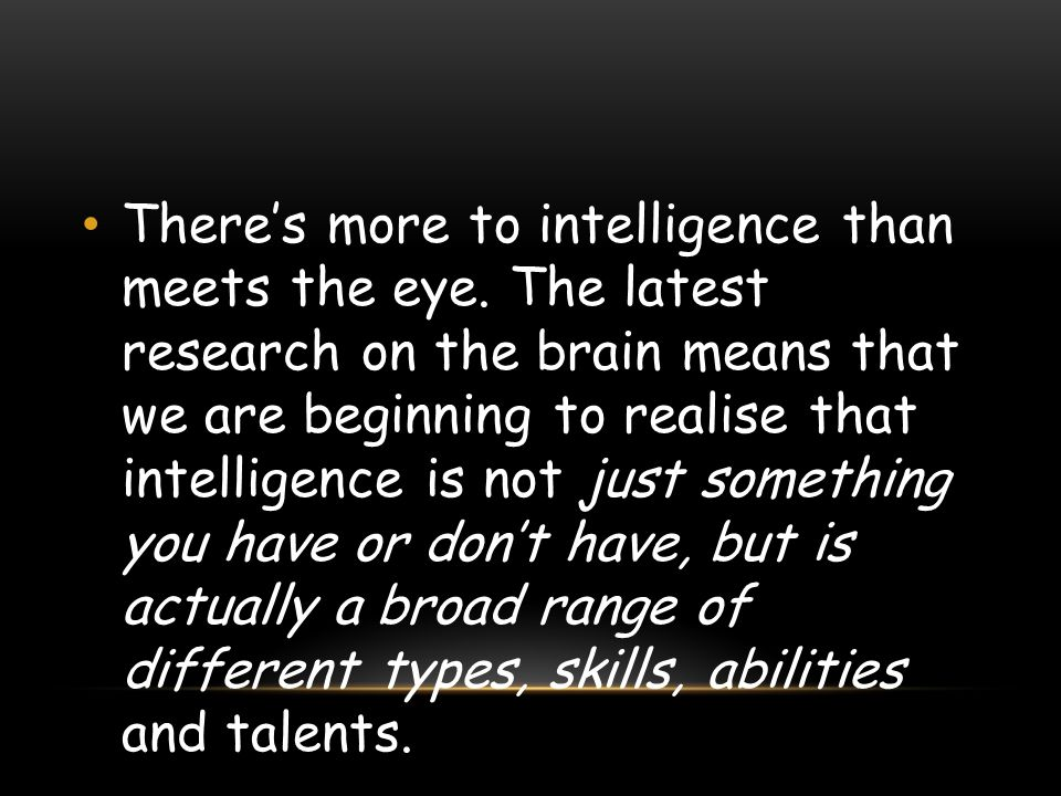 There's more to intelligence than meets the eye