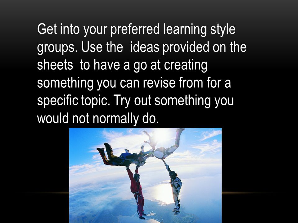 Get into your preferred learning style groups