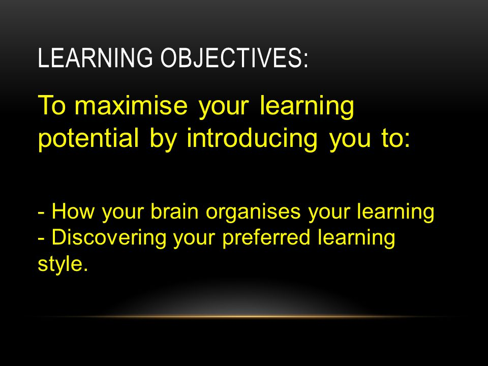 To maximise your learning potential by introducing you to:
