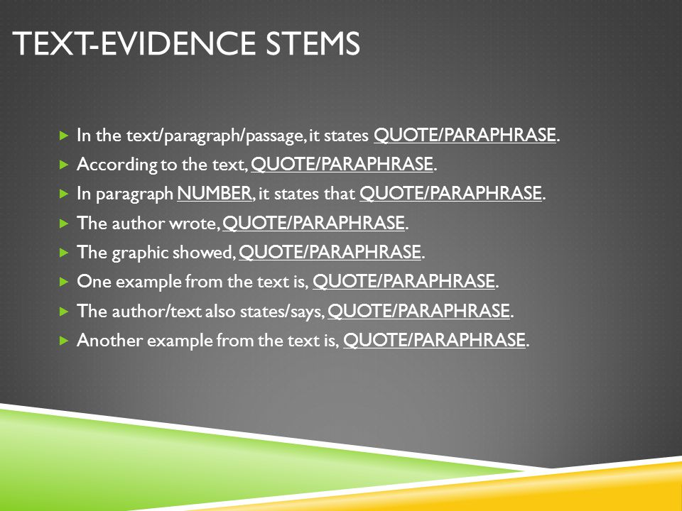 Text-Evidence Stems In the text/paragraph/passage, it states QUOTE/PARAPHRASE. According to the text, QUOTE/PARAPHRASE.