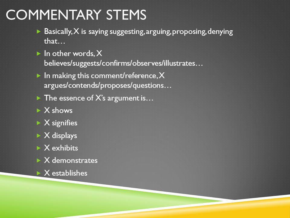 Commentary Stems Basically, X is saying suggesting, arguing, proposing, denying that…