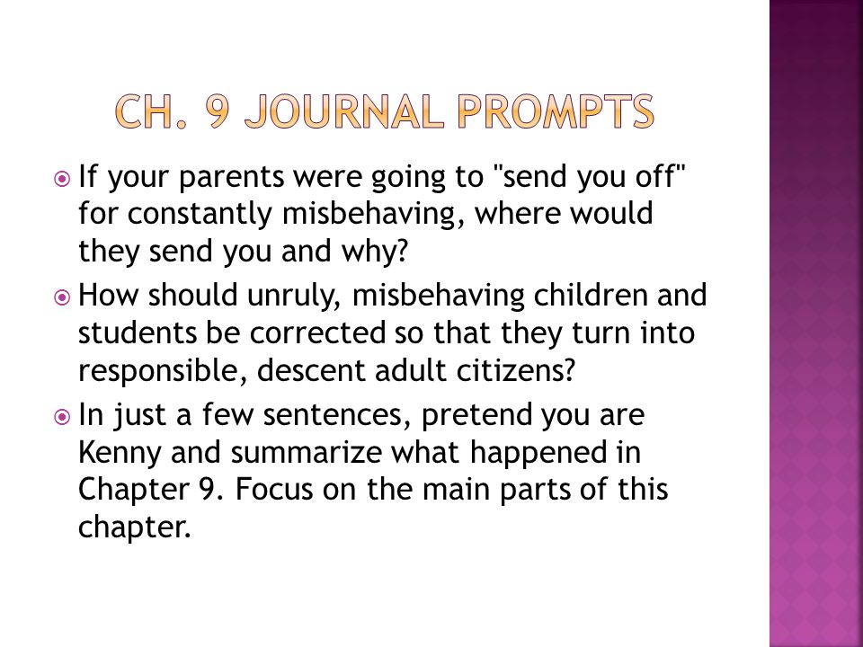 Ch. 9 journal prompts If your parents were going to send you off for constantly misbehaving, where would they send you and why
