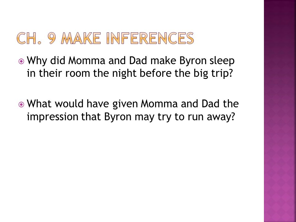 Ch. 9 make inferences Why did Momma and Dad make Byron sleep in their room the night before the big trip