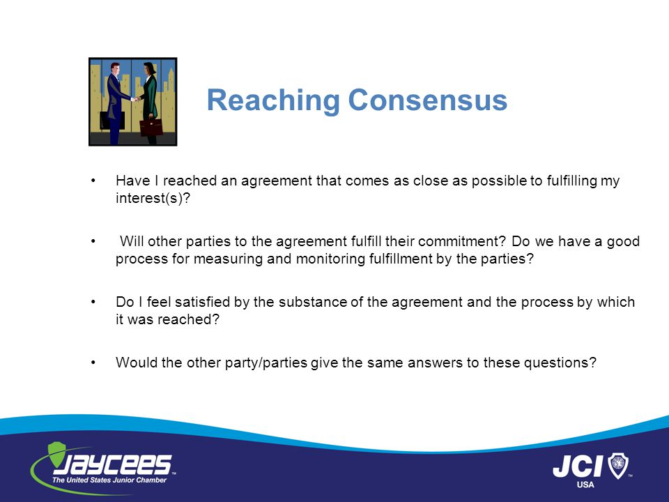 Reaching Consensus Have I reached an agreement that comes as close as possible to fulfilling my interest(s)