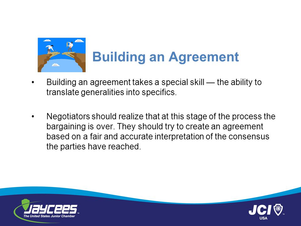 Building an Agreement Building an agreement takes a special skill — the ability to translate generalities into specifics.