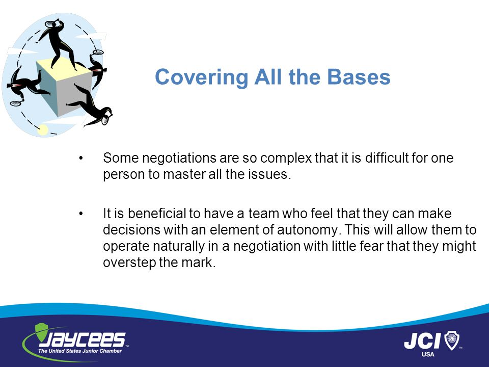 Covering All the Bases Some negotiations are so complex that it is difficult for one person to master all the issues.