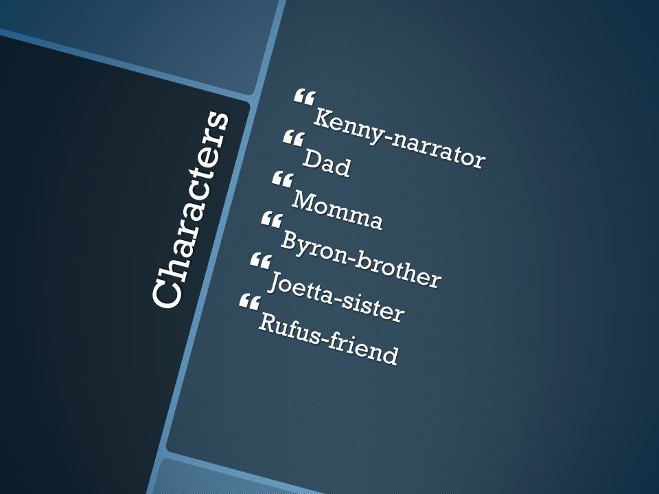 Characters Kenny-narrator Dad Momma Byron-brother Joetta-sister
