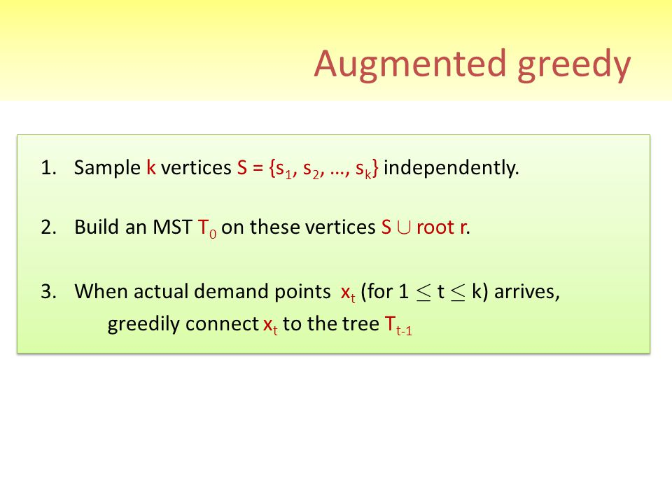 Augmented greedy Sample k vertices S = {s1, s2, …, sk} independently.