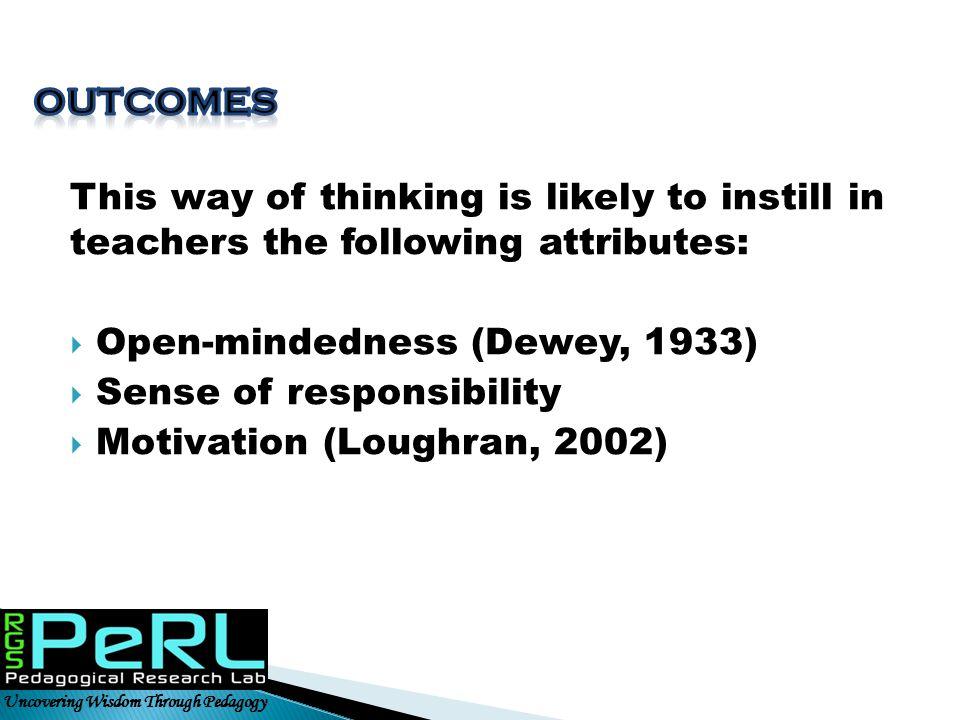 Open-mindedness (Dewey, 1933) Sense of responsibility