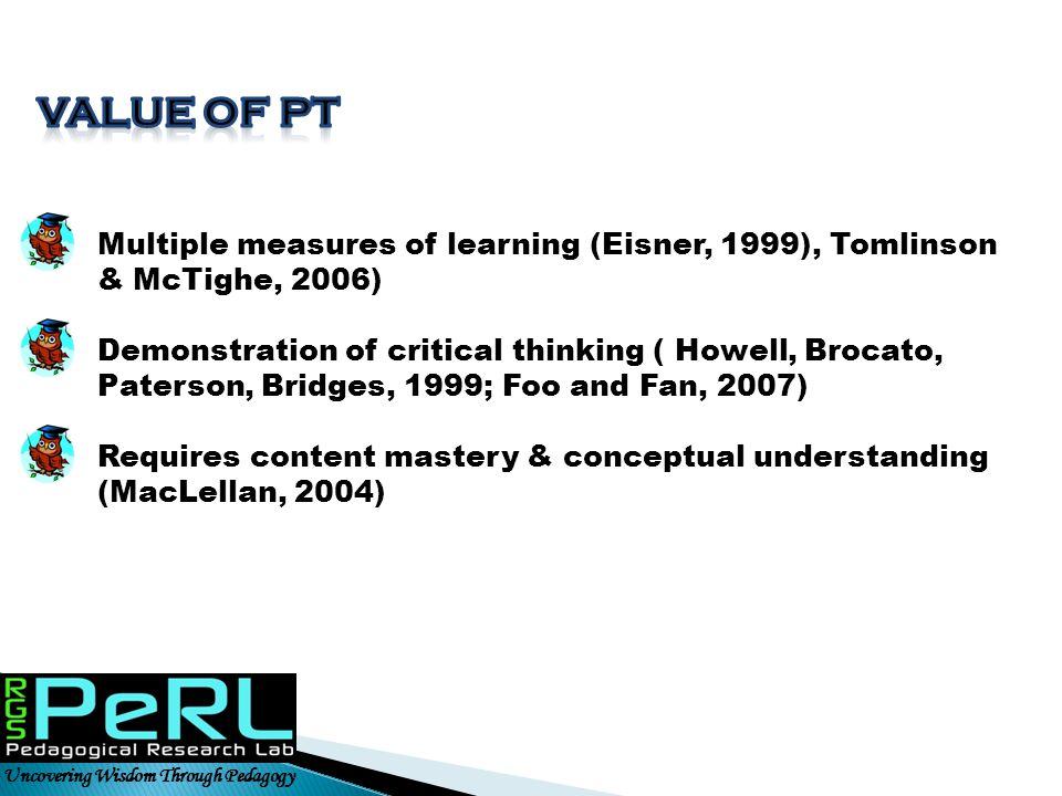 Value of pt Multiple measures of learning (Eisner, 1999), Tomlinson & McTighe, 2006)