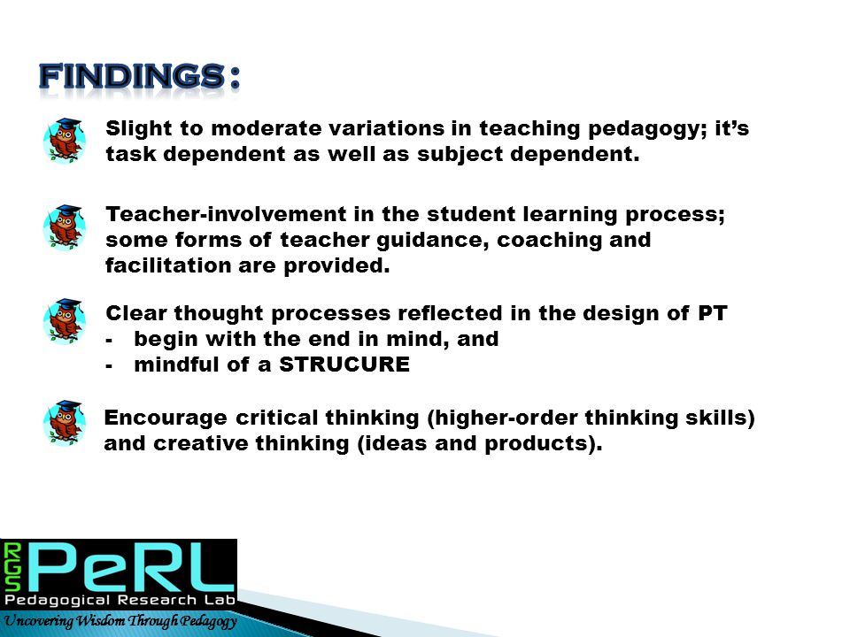 FINDINGS : Slight to moderate variations in teaching pedagogy; it's task dependent as well as subject dependent.