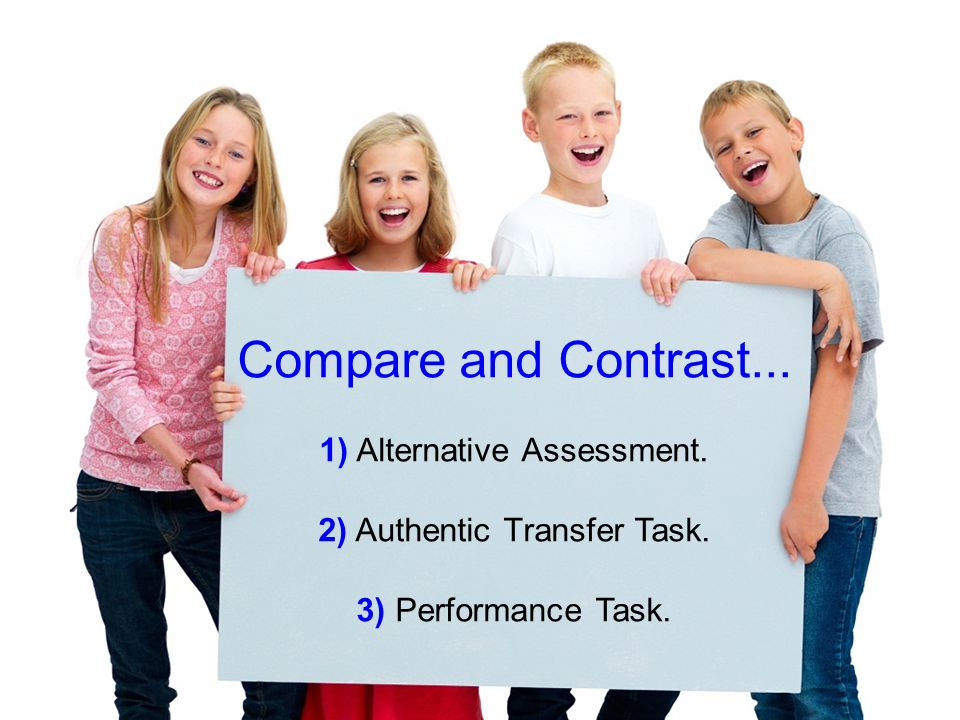 Compare and Contrast... 1) Alternative Assessment.