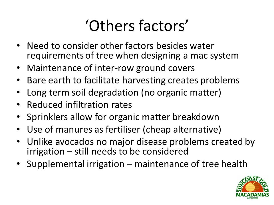 'Others factors' Need to consider other factors besides water requirements of tree when designing a mac system.
