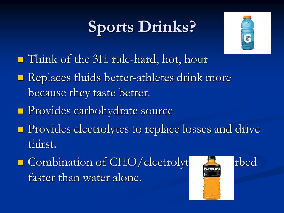 Sports Drinks Think of the 3H rule-hard, hot, hour