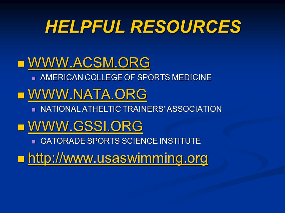 HELPFUL RESOURCES WWW.ACSM.ORG WWW.NATA.ORG WWW.GSSI.ORG