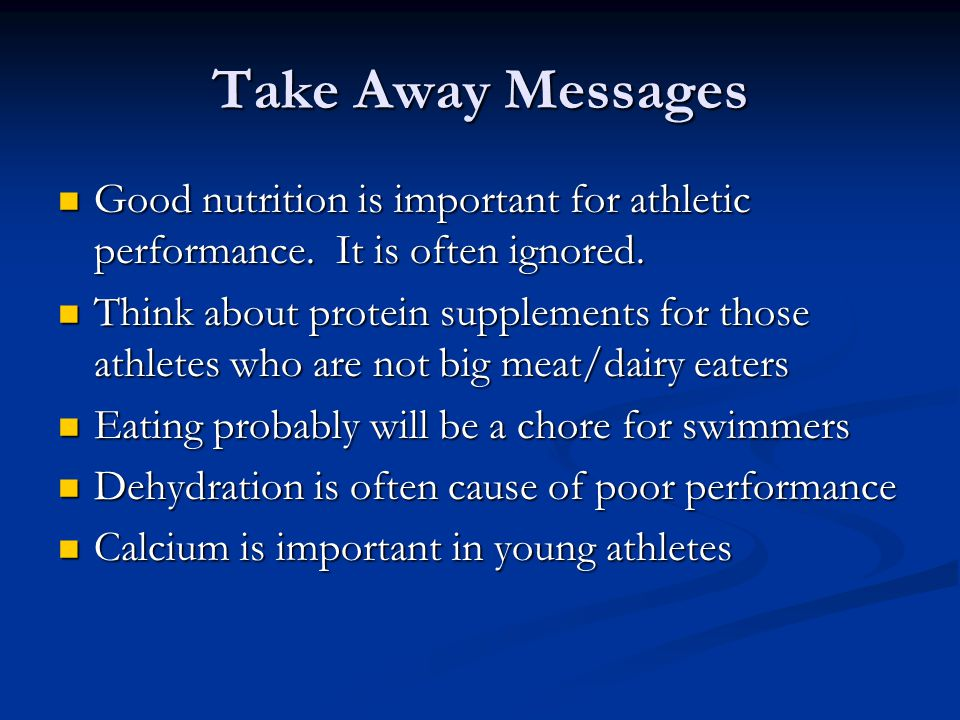 Take Away Messages Good nutrition is important for athletic performance. It is often ignored.