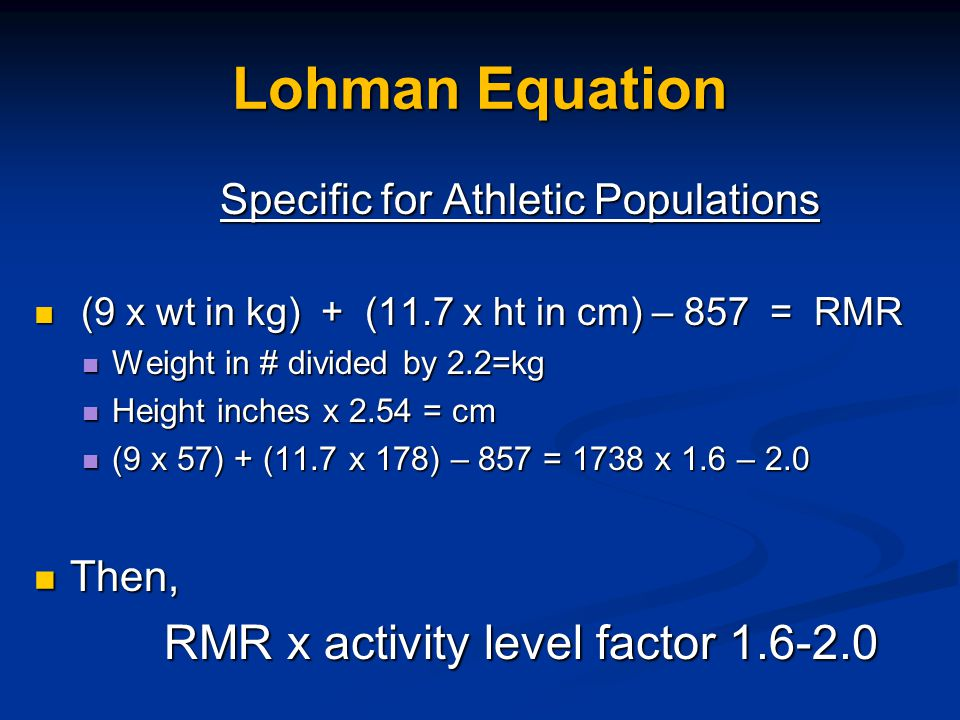 Lohman Equation Then, RMR x activity level factor 1.6-2.0