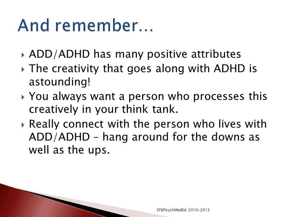And remember… ADD/ADHD has many positive attributes