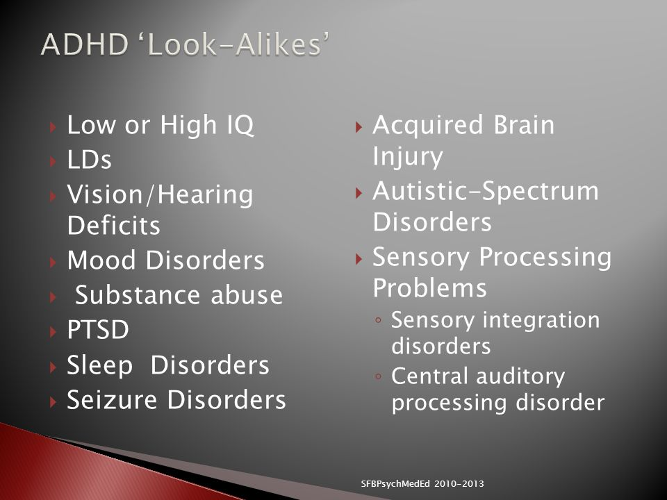 ADHD 'Look-Alikes' Low or High IQ LDs Vision/Hearing Deficits