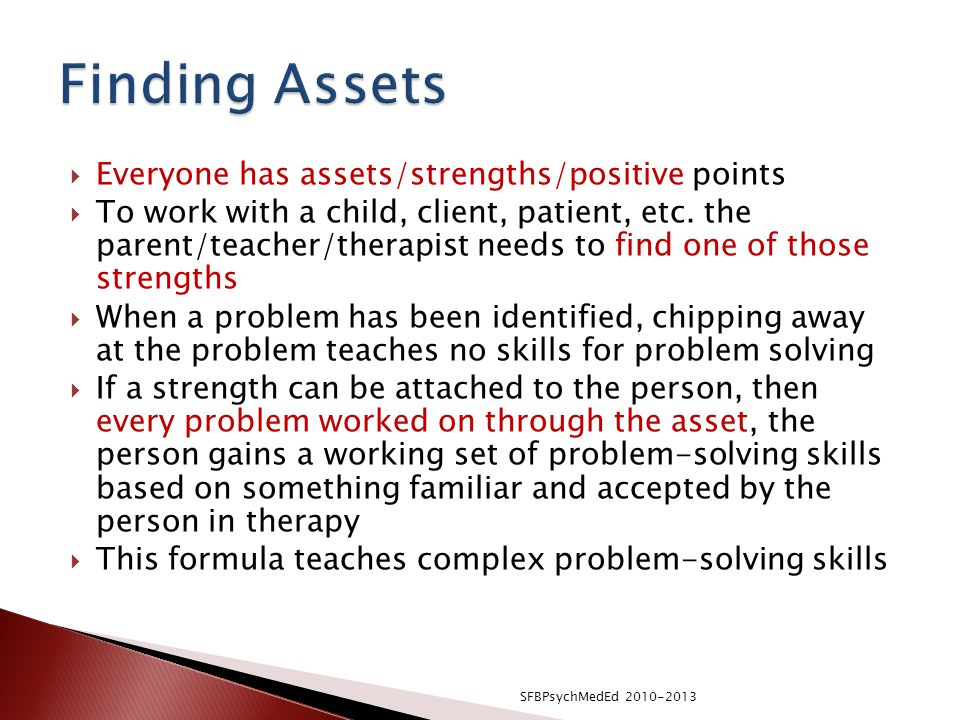 Finding Assets Everyone has assets/strengths/positive points
