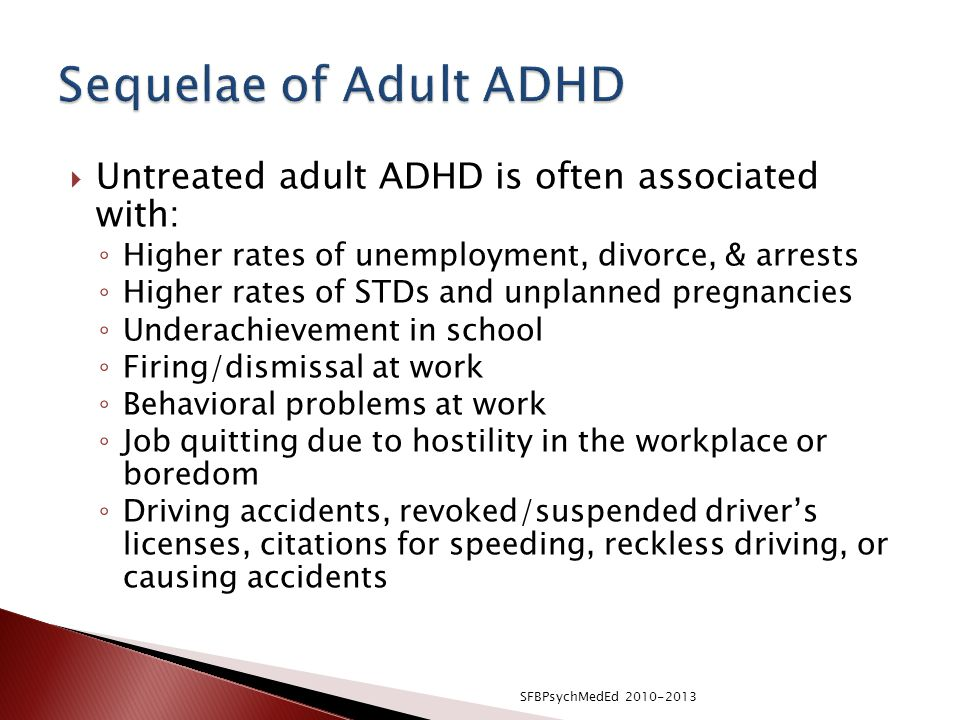 Sequelae of Adult ADHD Untreated adult ADHD is often associated with: