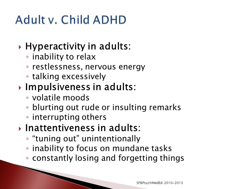 Adult v. Child ADHD Hyperactivity in adults: Impulsiveness in adults: