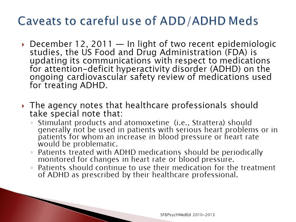 Caveats to careful use of ADD/ADHD Meds