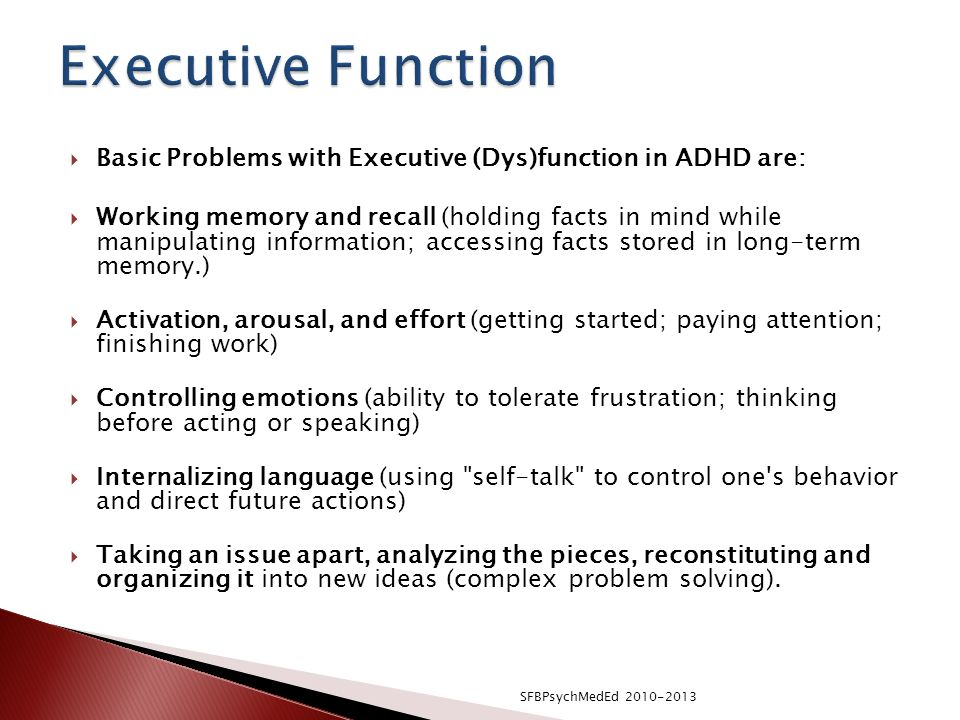 Executive Function Basic Problems with Executive (Dys)function in ADHD are: