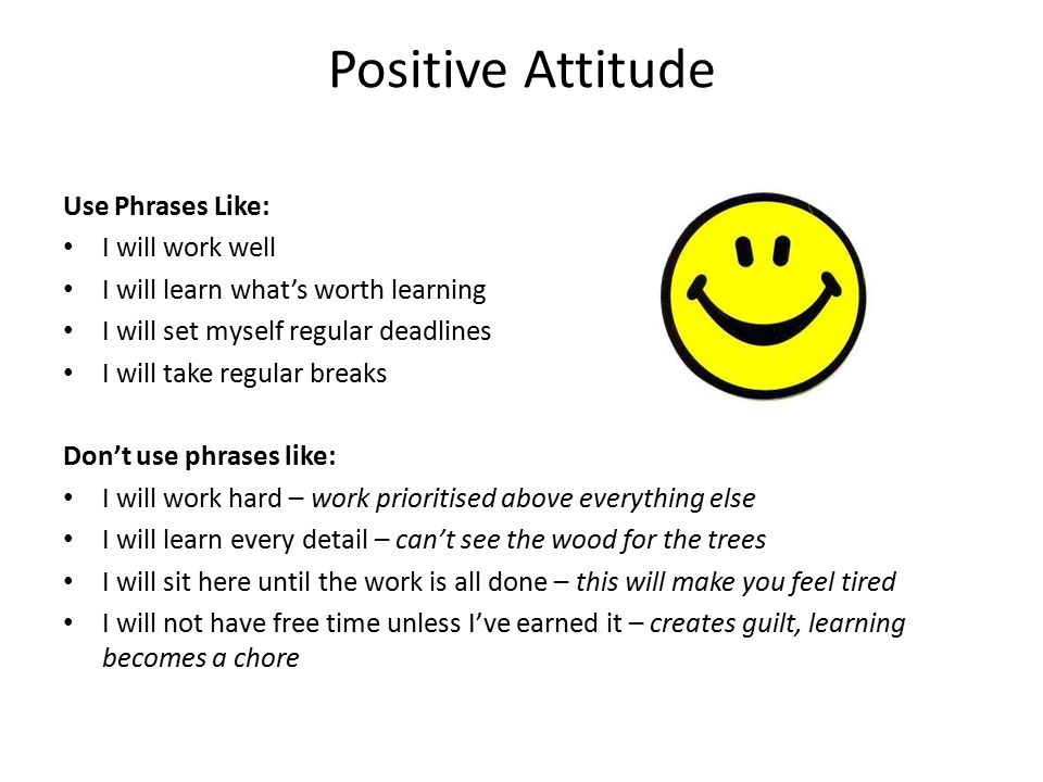 Positive Attitude Use Phrases Like: I will work well