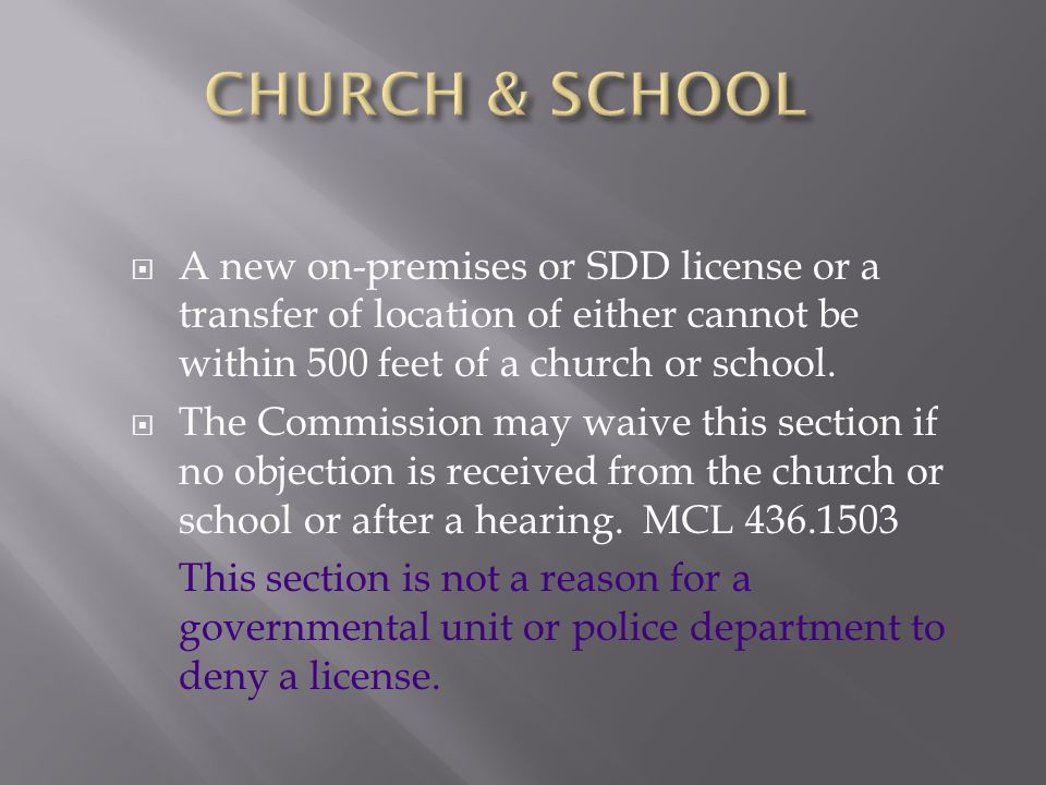 CHURCH & SCHOOL A new on-premises or SDD license or a transfer of location of either cannot be within 500 feet of a church or school.