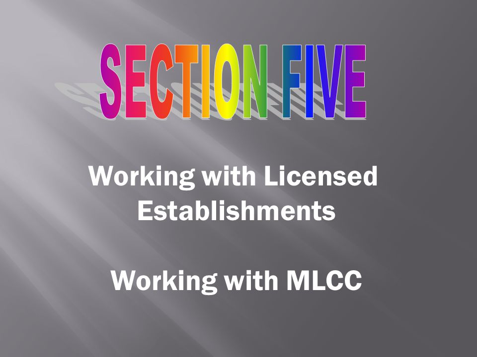 SECTION FIVE Working with Licensed Establishments Working with MLCC
