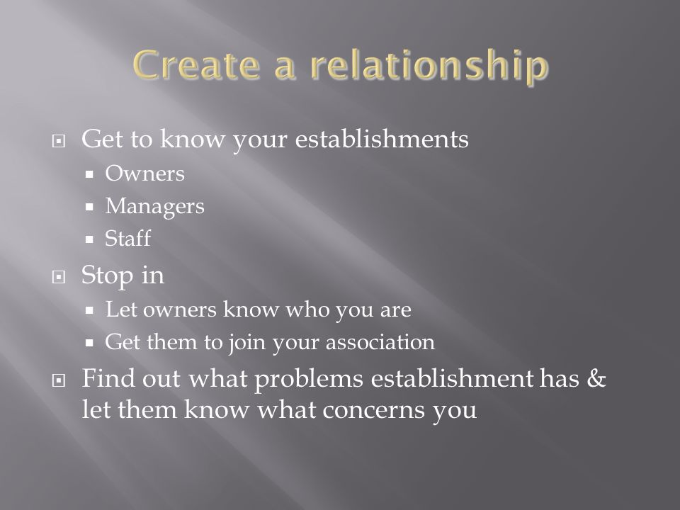 Create a relationship Get to know your establishments Stop in