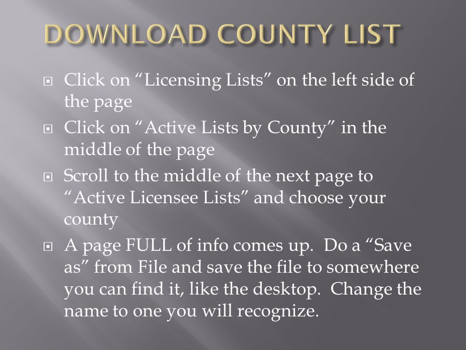 DOWNLOAD COUNTY LIST Click on Licensing Lists on the left side of the page. Click on Active Lists by County in the middle of the page.