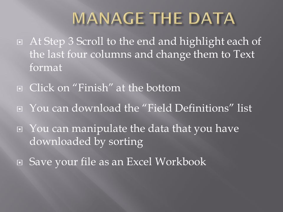 MANAGE THE DATA At Step 3 Scroll to the end and highlight each of the last four columns and change them to Text format.