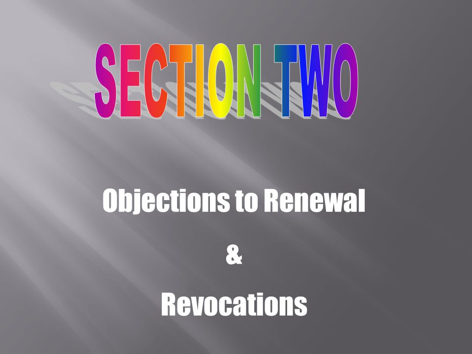 SECTION TWO Objections to Renewal & Revocations