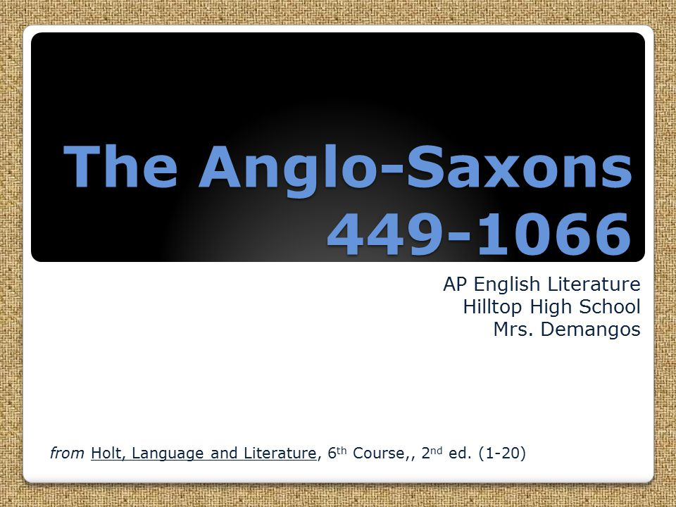 The Anglo-Saxons 449-1066 AP English Literature Hilltop High School