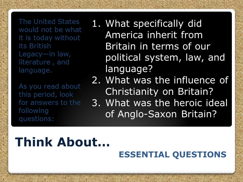 The United States would not be what it is today without its British Legacy—in law, literature , and language.