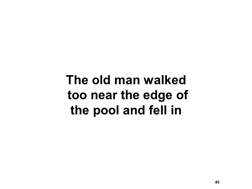 The old man walked too near the edge of the pool and fell in