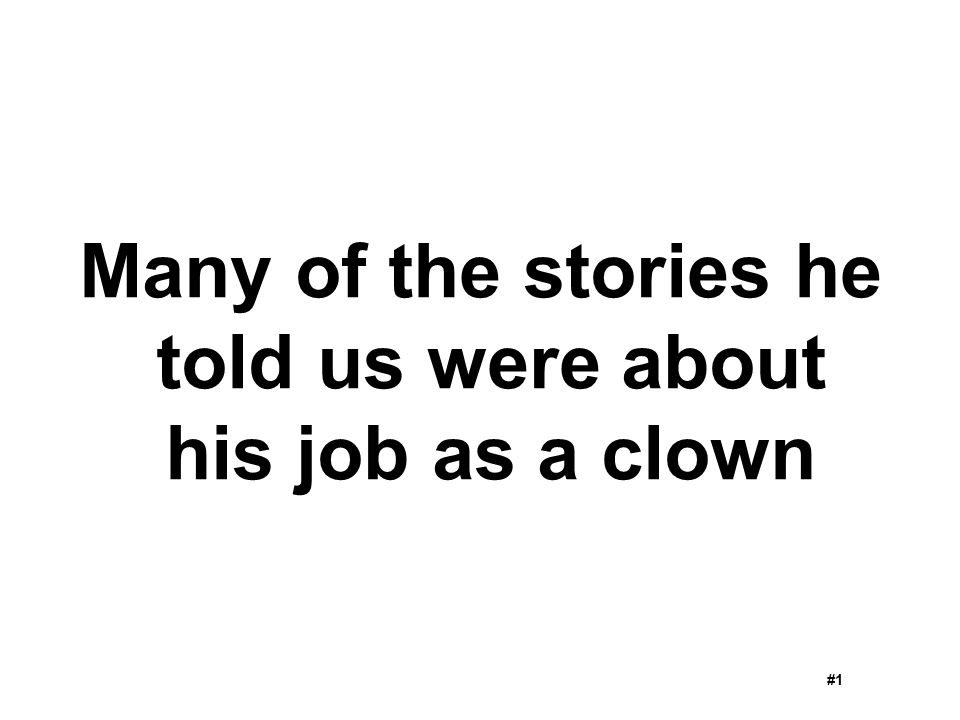 Many of the stories he told us were about his job as a clown