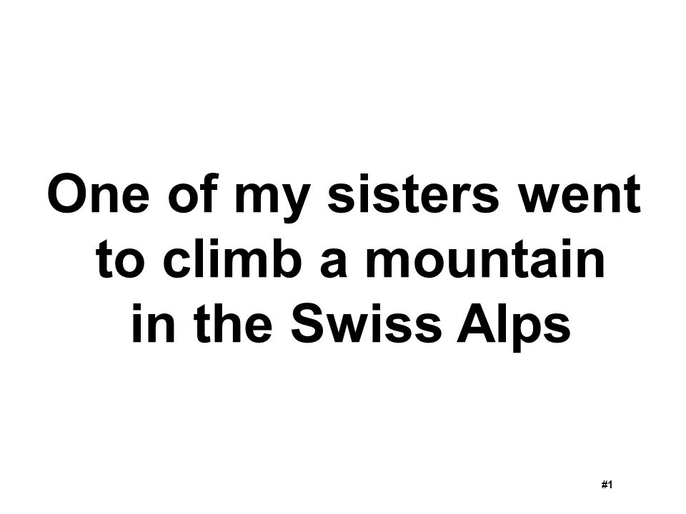 One of my sisters went to climb a mountain in the Swiss Alps