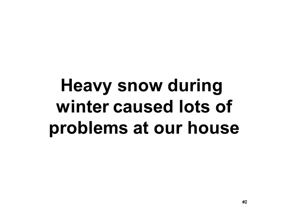 Heavy snow during winter caused lots of problems at our house