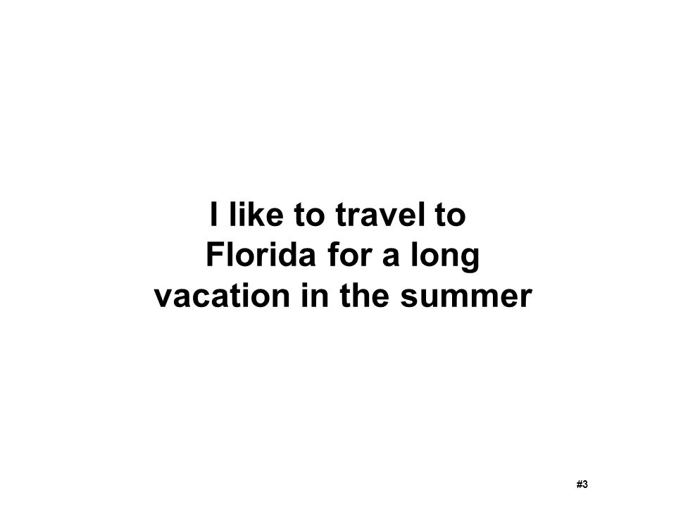 I like to travel to Florida for a long vacation in the summer