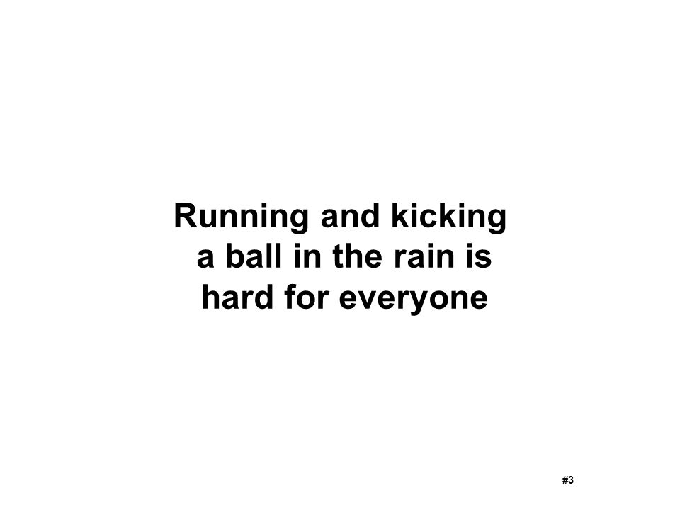 Running and kicking a ball in the rain is hard for everyone