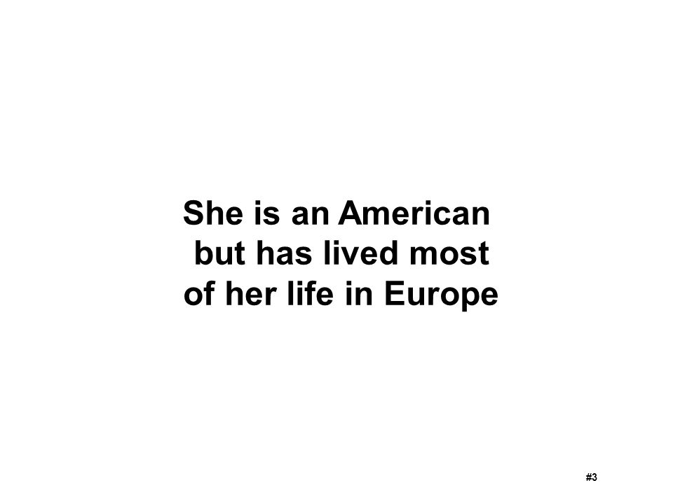 She is an American but has lived most of her life in Europe