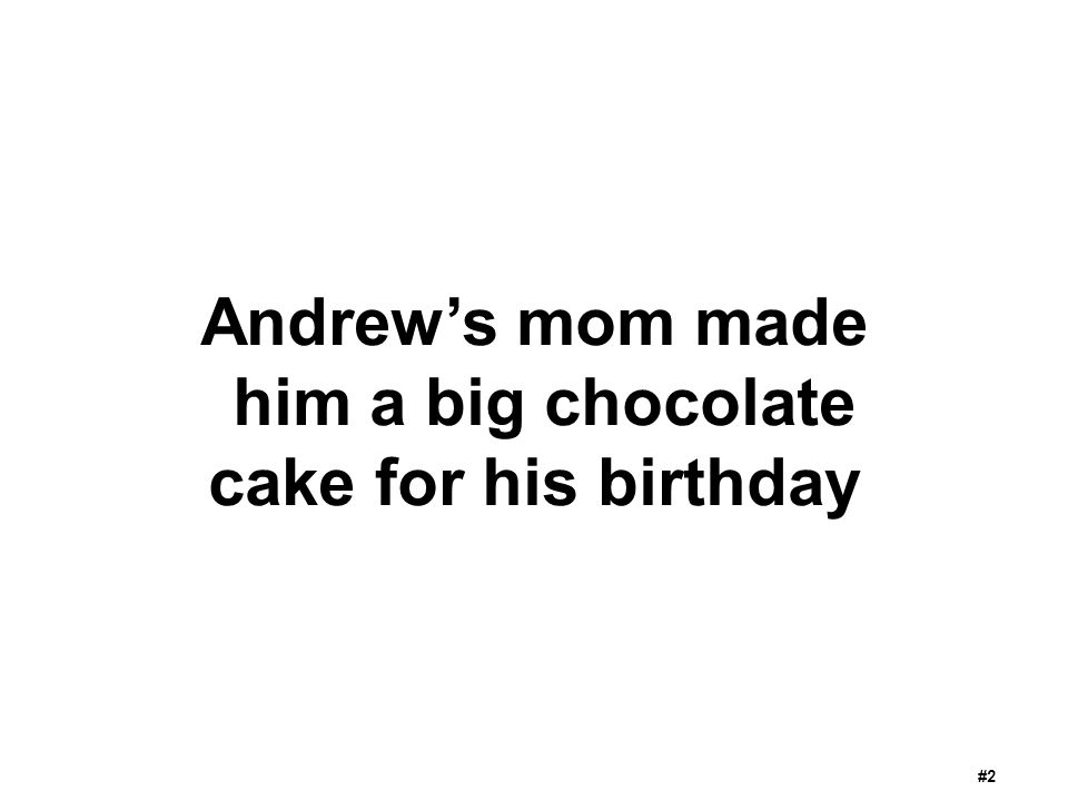 Andrew's mom made him a big chocolate cake for his birthday