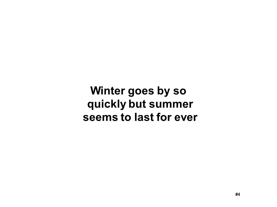 Winter goes by so quickly but summer seems to last for ever
