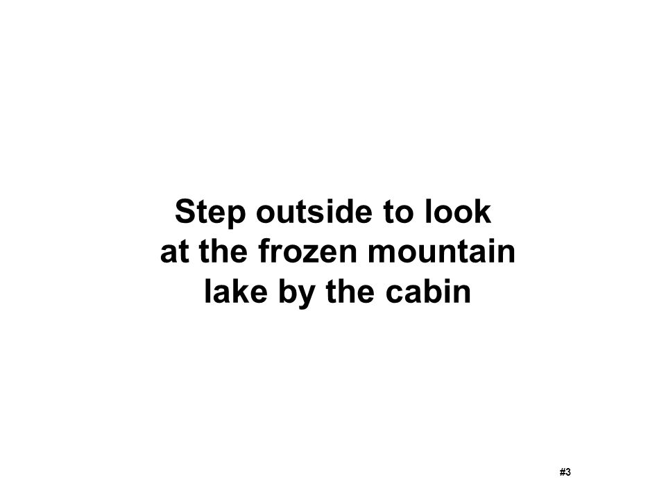 Step outside to look at the frozen mountain lake by the cabin