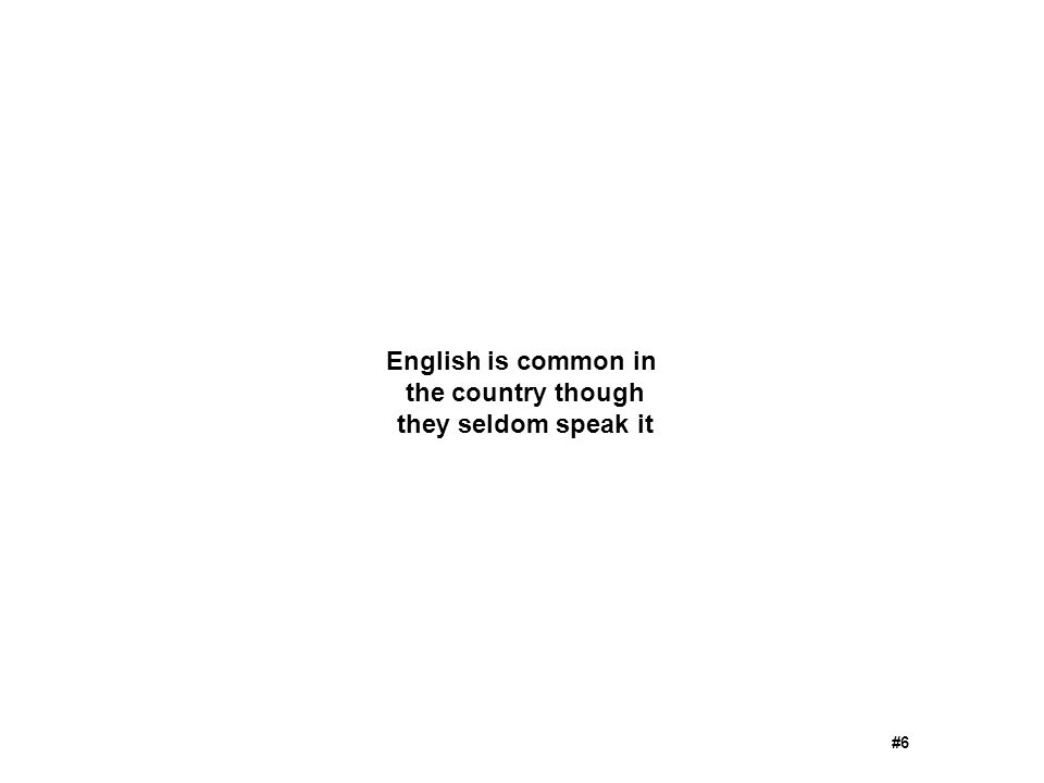 English is common in the country though they seldom speak it